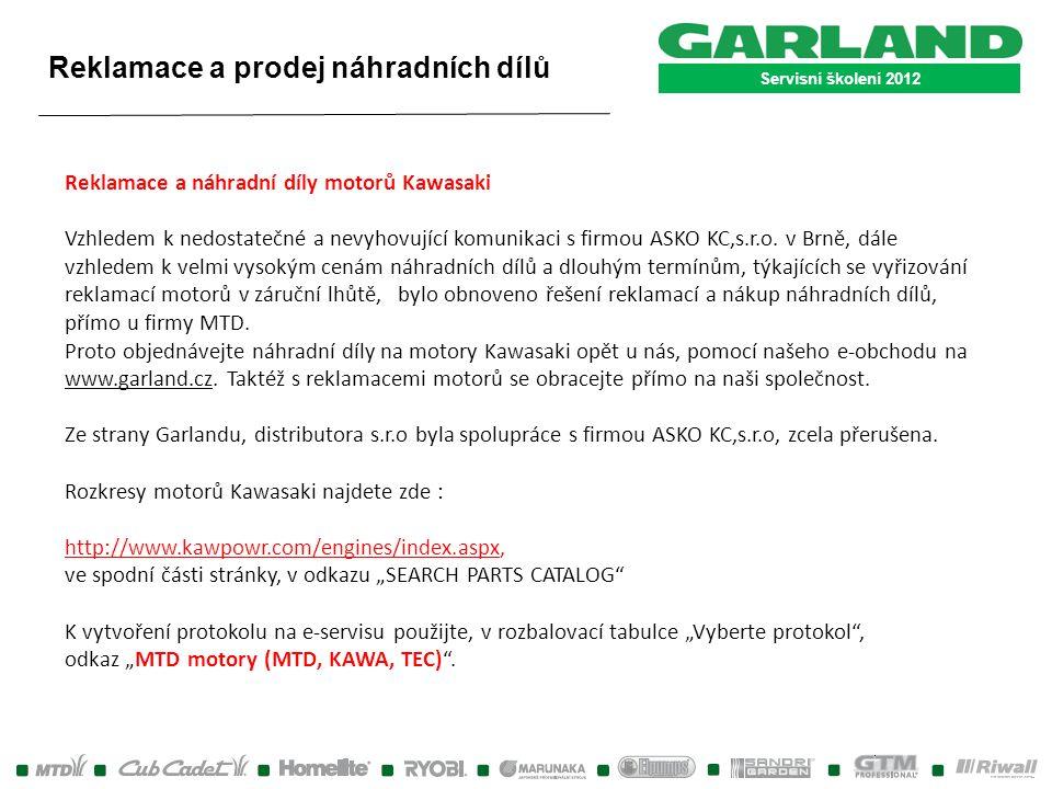 Servisní školení 2012 Reklamace a prodej náhradních dílů Reklamace a náhradní díly motorů Kawasaki Vzhledem k nedostatečné a nevyhovující komunikaci s