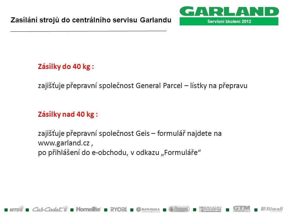 Servisní školení 2012 Zásilky do 40 kg : zajišťuje přepravní společnost General Parcel – lístky na přepravu Zásilky nad 40 kg : zajišťuje přepravní sp