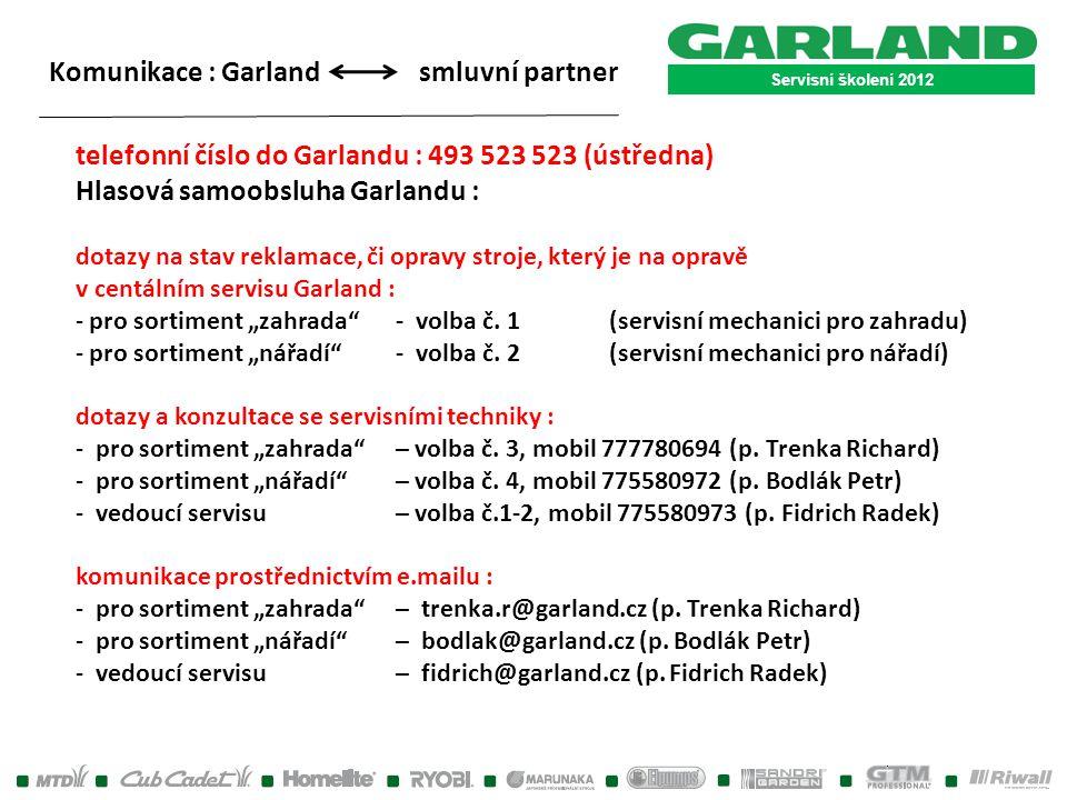 Servisní školení 2012 Komunikace : Garland smluvní partner telefonní číslo do Garlandu : 493 523 523 (ústředna) Hlasová samoobsluha Garlandu : dotazy