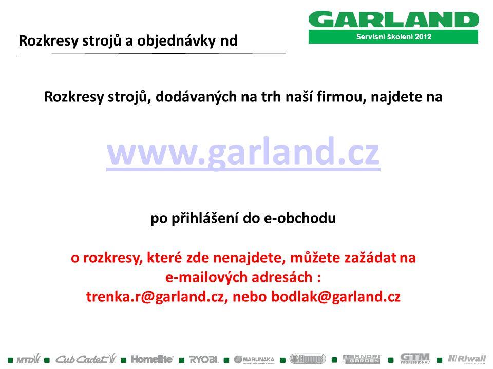 Servisní školení 2012 Rozkresy strojů a objednávky nd Rozkresy strojů, dodávaných na trh naší firmou, najdete na www.garland.cz po přihlášení do e-obc