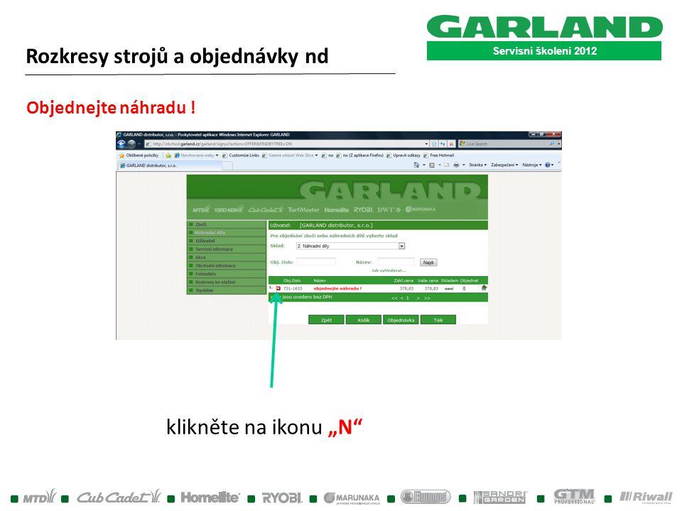 """Servisní školení 2012 Objednejte náhradu ! klikněte na ikonu """"N"""" Rozkresy strojů a objednávky nd"""