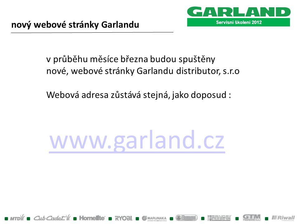 Servisní školení 2012 nový webové stránky Garlandu v průběhu měsíce března budou spuštěny nové, webové stránky Garlandu distributor, s.r.o Webová adre