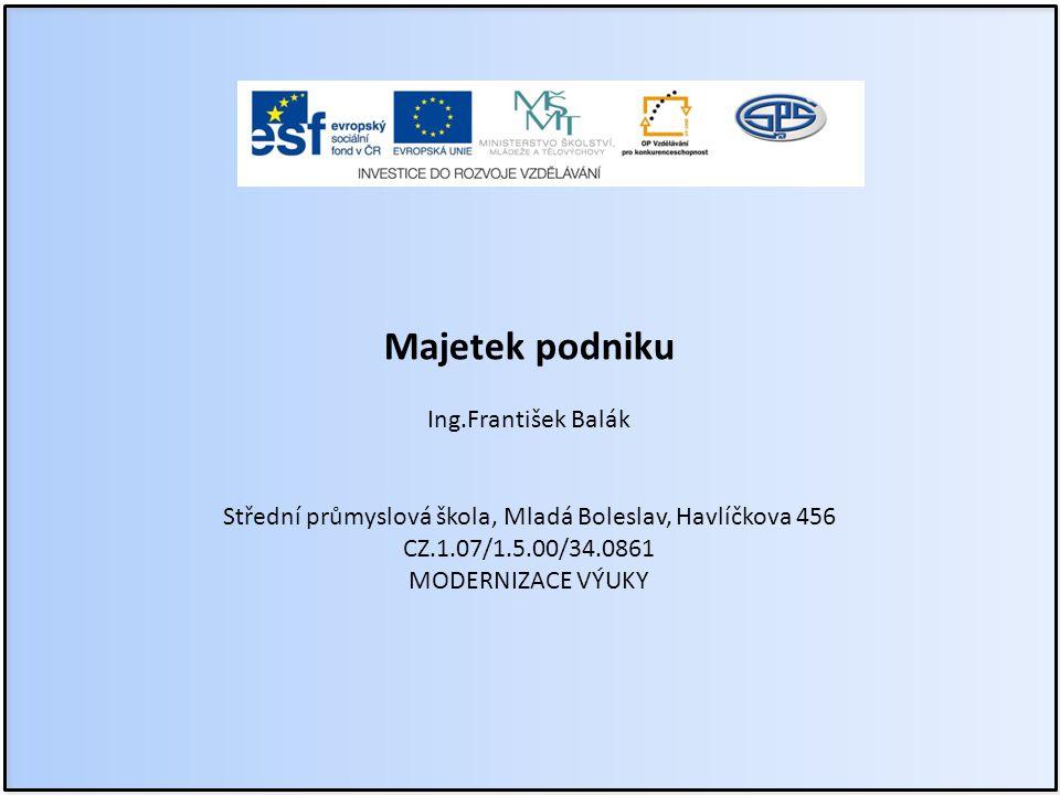 Majetek podniku Ing.František Balák Střední průmyslová škola, Mladá Boleslav, Havlíčkova 456 CZ.1.07/1.5.00/34.0861 MODERNIZACE VÝUKY