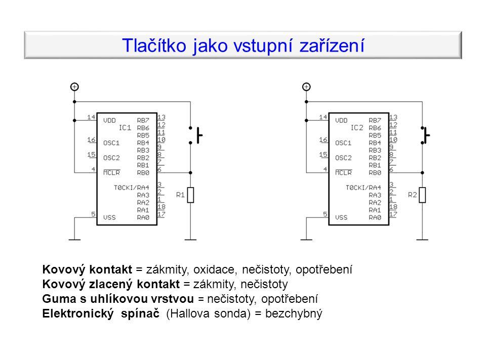 Tlačítko jako vstupní zařízení Kovový kontakt = zákmity, oxidace, nečistoty, opotřebení Kovový zlacený kontakt = zákmity, nečistoty Guma s uhlíkovou vrstvou = nečistoty, opotřebení Elektronický spínač (Hallova sonda) = bezchybný