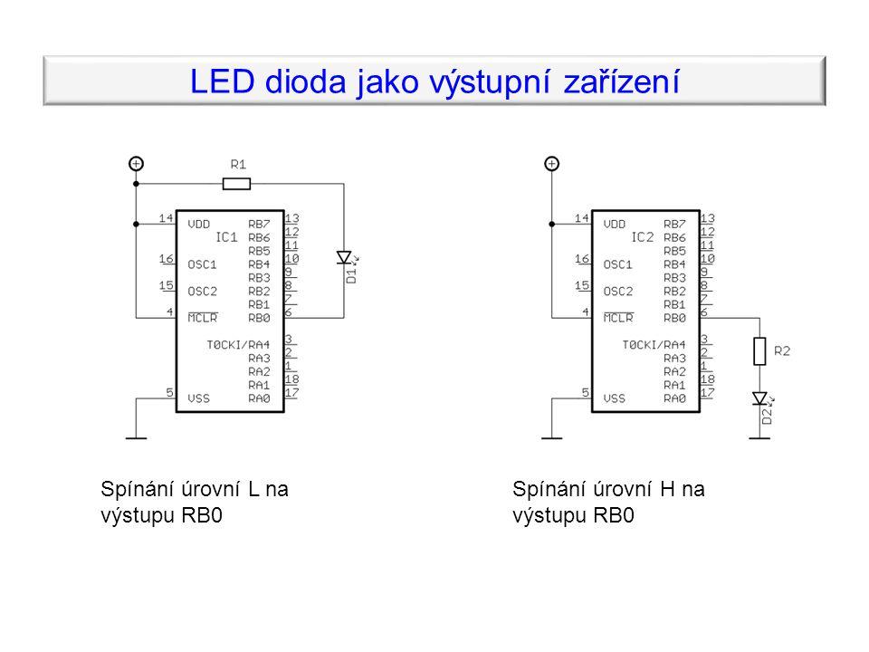 LED dioda jako výstupní zařízení Spínání úrovní L na výstupu RB0 Spínání úrovní H na výstupu RB0