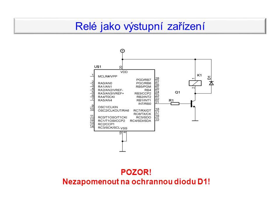 POZOR! Nezapomenout na ochrannou diodu D1! Relé jako výstupní zařízení