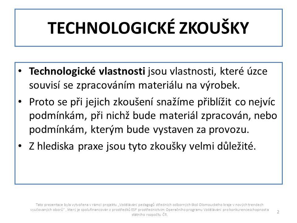 TECHNOLOGICKÉ ZKOUŠKY Technologické vlastnosti jsou vlastnosti, které úzce souvisí se zpracováním materiálu na výrobek. Proto se při jejich zkoušení s