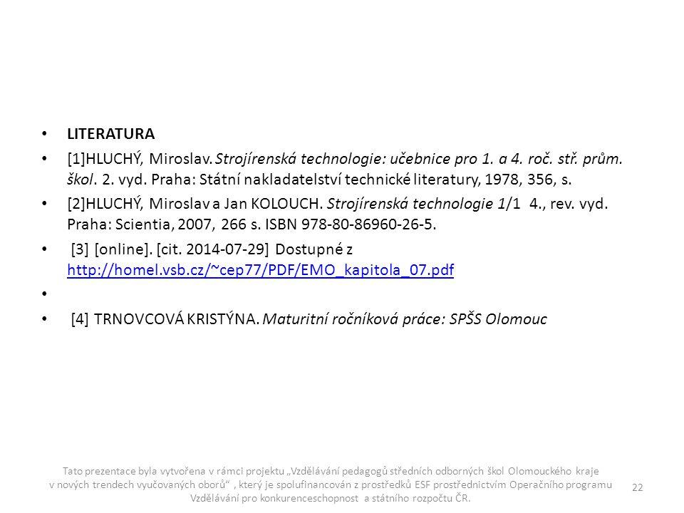 LITERATURA [1]HLUCHÝ, Miroslav. Strojírenská technologie: učebnice pro 1. a 4. roč. stř. prům. škol. 2. vyd. Praha: Státní nakladatelství technické li