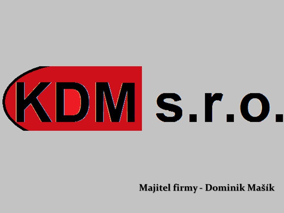KDM s.r.o. Majitel firmy - Dominik Mašík