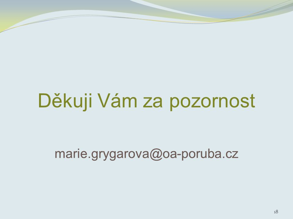 Děkuji Vám za pozornost marie.grygarova@oa-poruba.cz 18
