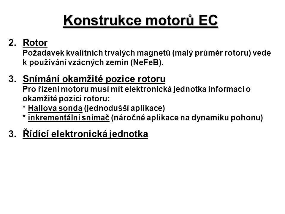 Konstrukce motorů EC 2.Rotor Požadavek kvalitních trvalých magnetů (malý průměr rotoru) vede k používání vzácných zemin (NeFeB). 3.Snímání okamžité po