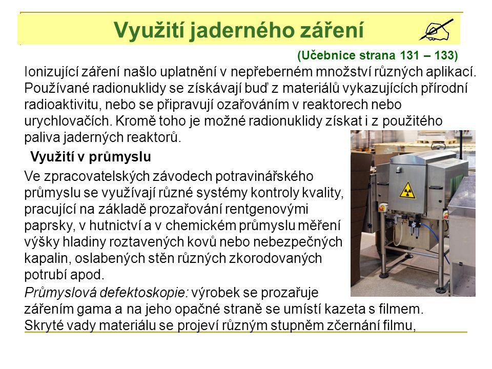 Měření tloušťky materiálu: záření β prochází měřeným materiálem a je jím pohlcováno v závislosti na tloušťce vrstvy.