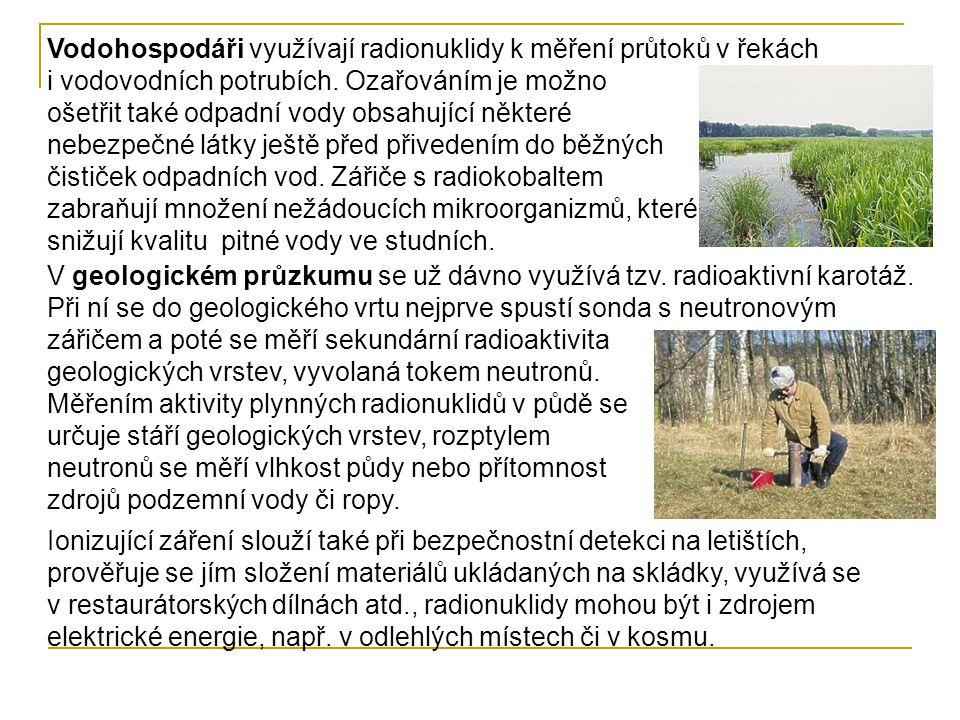 Využití v ochraně životního prostředí V ekologii nacházejí radionuklidy a jejich záření uplatnění především k indikaci a analýze škodlivých látek v půdě i v ovzduší.