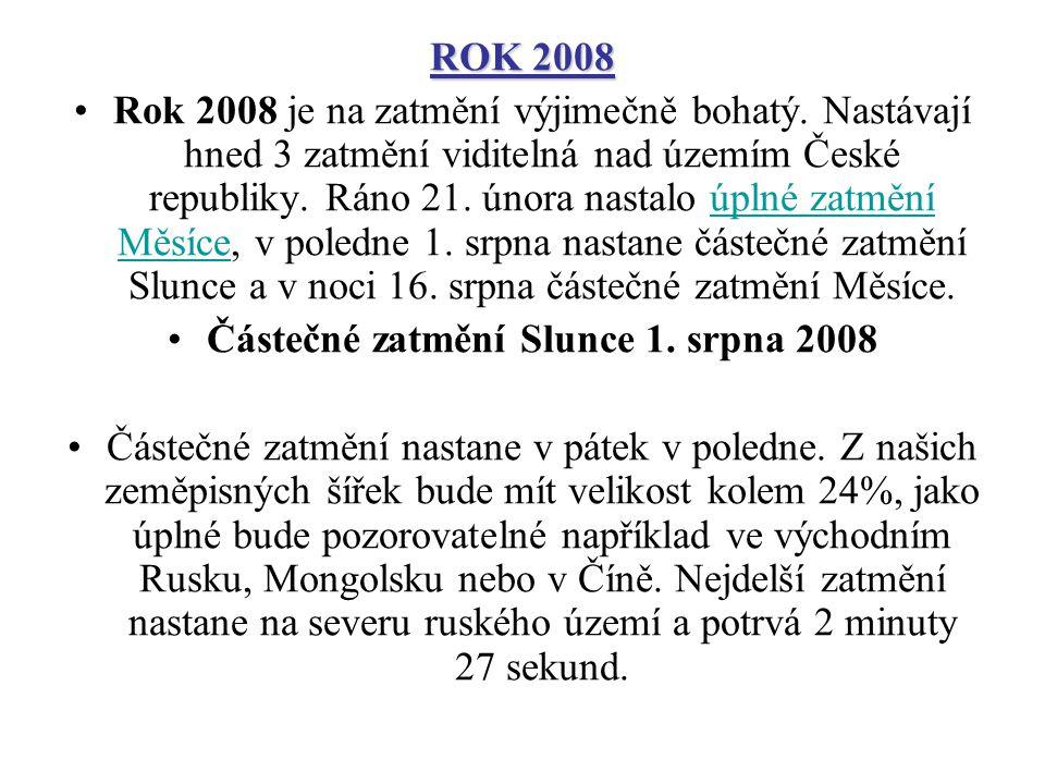 ROK 2008 Rok 2008 je na zatmění výjimečně bohatý. Nastávají hned 3 zatmění viditelná nad územím České republiky. Ráno 21. února nastalo úplné zatmění