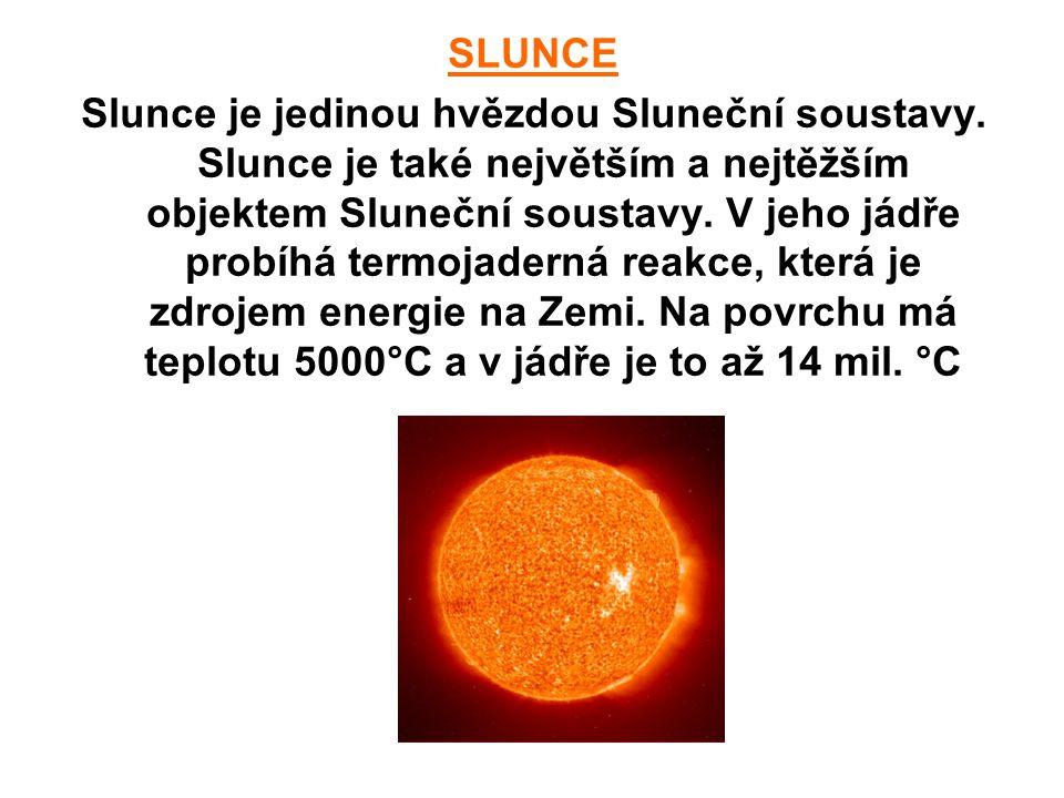 SLUNCE Slunce je jedinou hvězdou Sluneční soustavy. Slunce je také největším a nejtěžším objektem Sluneční soustavy. V jeho jádře probíhá termojaderná