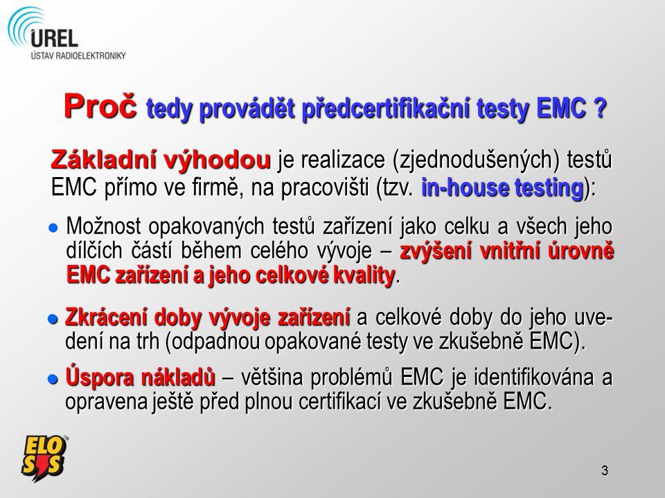 3 Proč tedy provádět předcertifikační testy EMC ? Základní výhodou je realizace (zjednodušených) testů EMC přímo ve firmě, na pracovišti (tzv. in-hous
