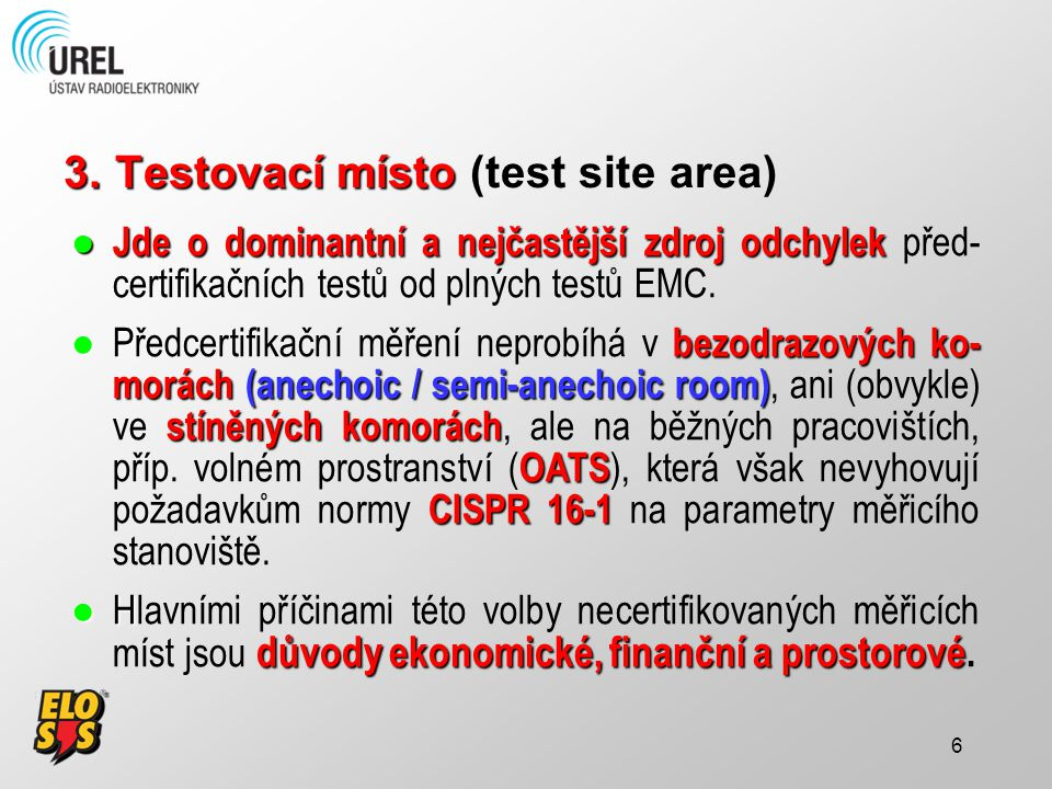 6 3.Testovací místo 3.Testovací místo (test site area) ● Jde o dominantní a nejčastější zdroj odchylek ● Jde o dominantní a nejčastější zdroj odchylek