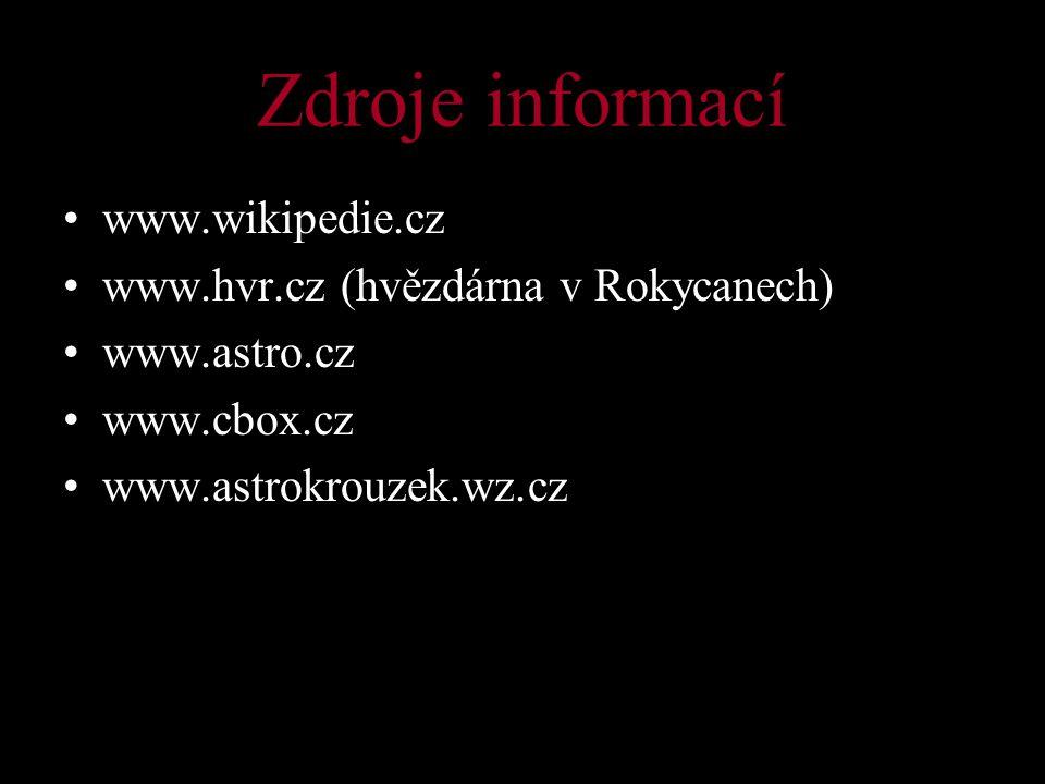 Zdroje informací www.wikipedie.cz www.hvr.cz (hvězdárna v Rokycanech) www.astro.cz www.cbox.cz www.astrokrouzek.wz.cz
