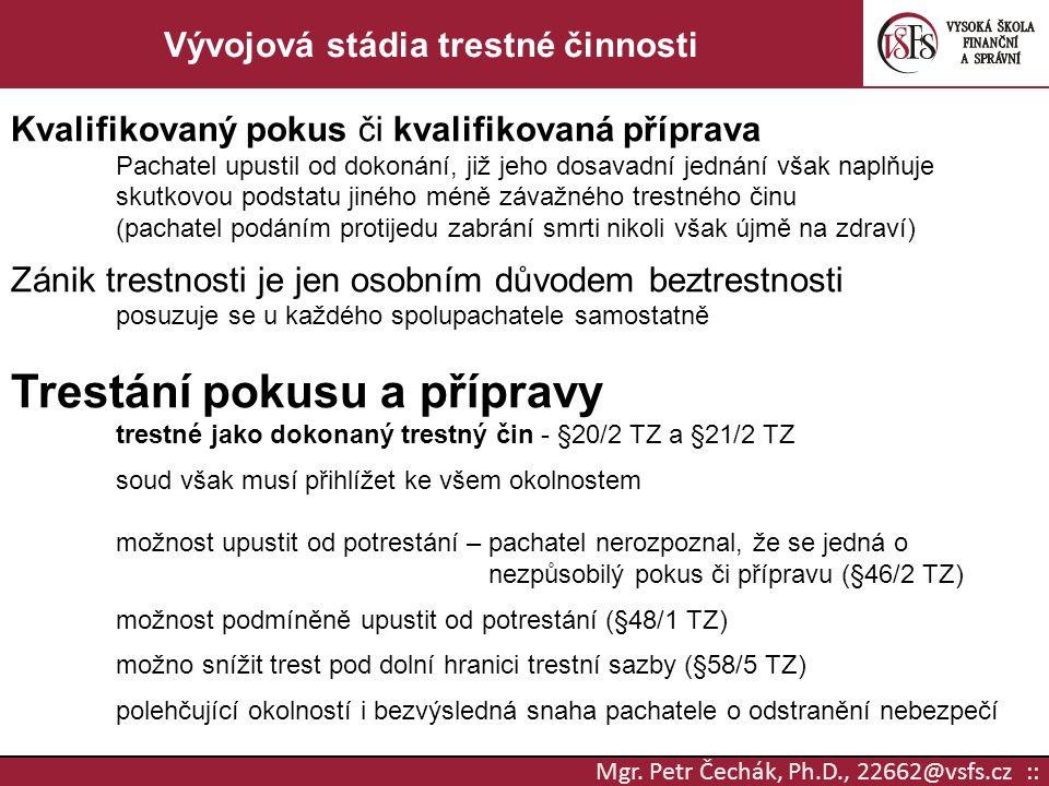 Mgr. Petr Čechák, Ph.D., 22662@vsfs.cz :: Vývojová stádia trestné činnosti Kvalifikovaný pokus či kvalifikovaná příprava Pachatel upustil od dokonání,