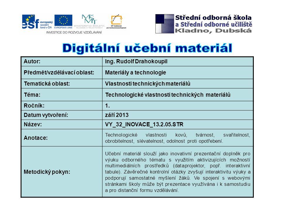 Autor:Ing. Rudolf Drahokoupil Předmět/vzdělávací oblast:Materiály a technologie Tematická oblast:Vlastnosti technických materiálů Téma:Technologické v