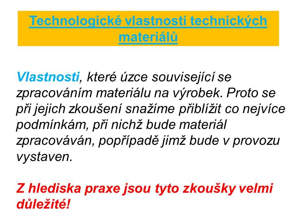 Technologické vlastnosti technických materiálů Vlastnosti, které úzce související se zpracováním materiálu na výrobek. Proto se při jejich zkoušení sn
