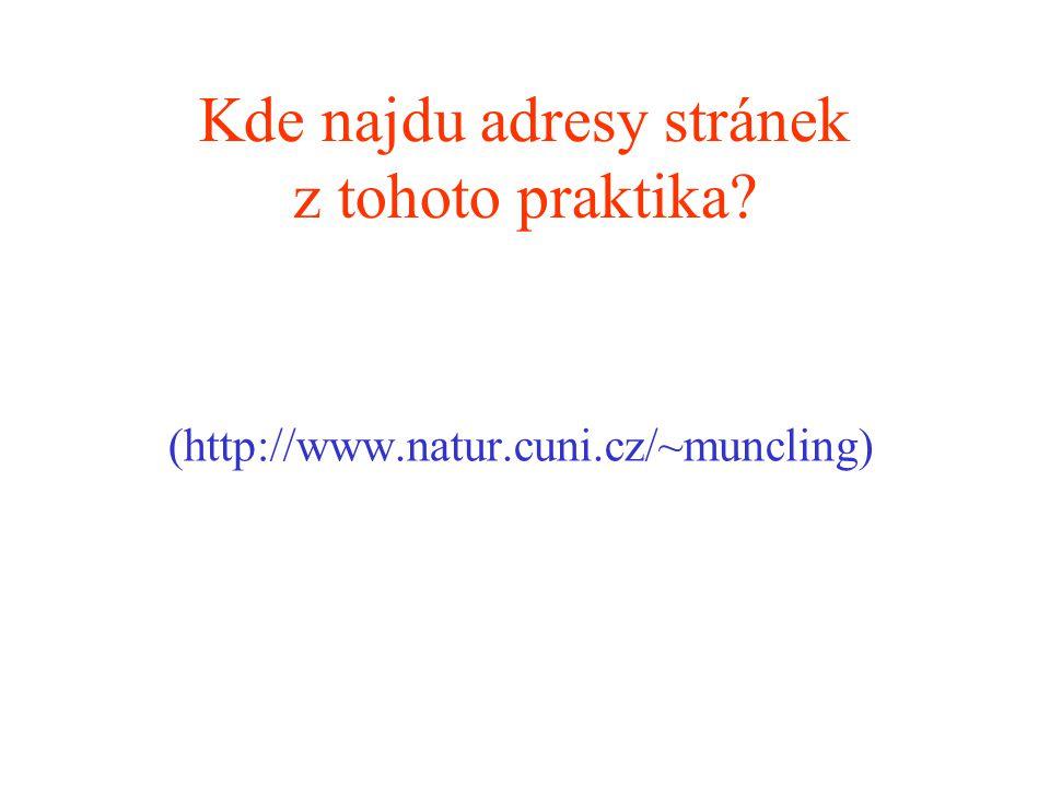 Kde najdu adresy stránek z tohoto praktika (http://www.natur.cuni.cz/~muncling)