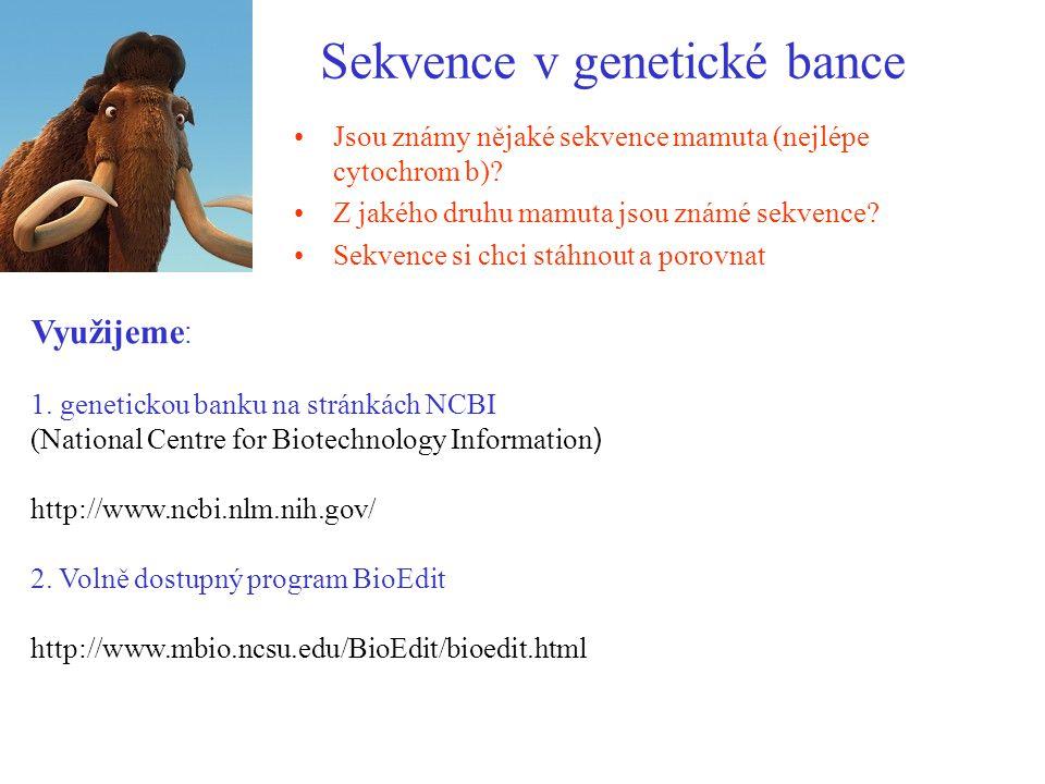 Sekvence v genetické bance Jsou známy nějaké sekvence mamuta (nejlépe cytochrom b).