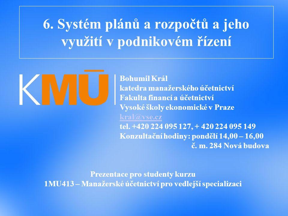 6. Systém plánů a rozpočtů a jeho využití v podnikovém řízení Prezentace pro studenty kurzu 1MU413 – Manažerské účetnictví pro vedlejší specializaci B