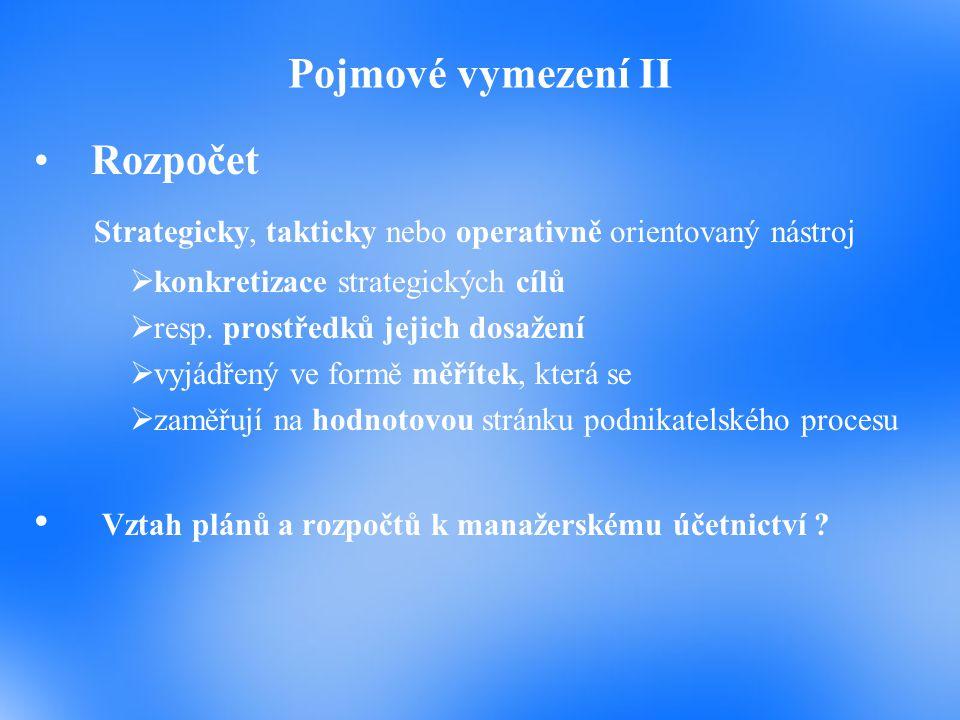 Pojmové vymezení II Rozpočet Strategicky, takticky nebo operativně orientovaný nástroj  konkretizace strategických cílů  resp. prostředků jejich dos
