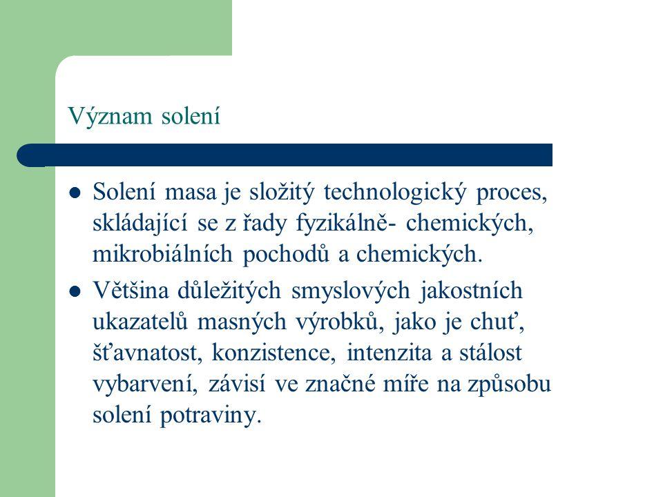 Význam solení Solení masa je složitý technologický proces, skládající se z řady fyzikálně- chemických, mikrobiálních pochodů a chemických.
