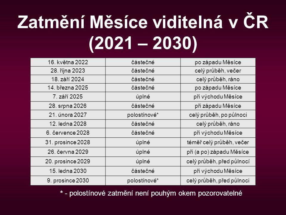 Zatmění Měsíce viditelná v ČR (2021 – 2030) * - polostínové zatmění není pouhým okem pozorovatelné 16. května 2022částečnépo západu Měsíce 28. října 2
