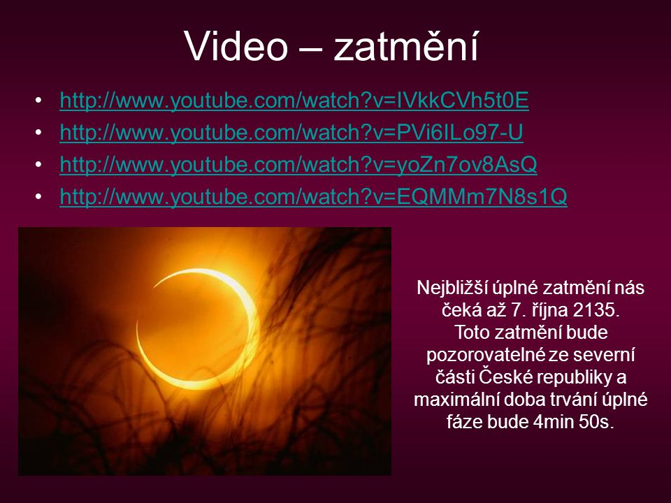 Video – zatmění http://www.youtube.com/watch?v=IVkkCVh5t0E http://www.youtube.com/watch?v=PVi6ILo97-U http://www.youtube.com/watch?v=yoZn7ov8AsQ http:
