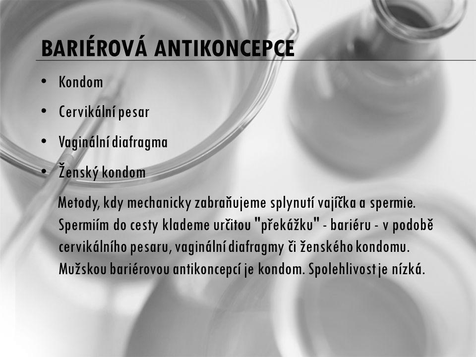 BARIÉROVÁ ANTIKONCEPCE Kondom Cervikální pesar Vaginální diafragma Ženský kondom Metody, kdy mechanicky zabraňujeme splynutí vajíčka a spermie.