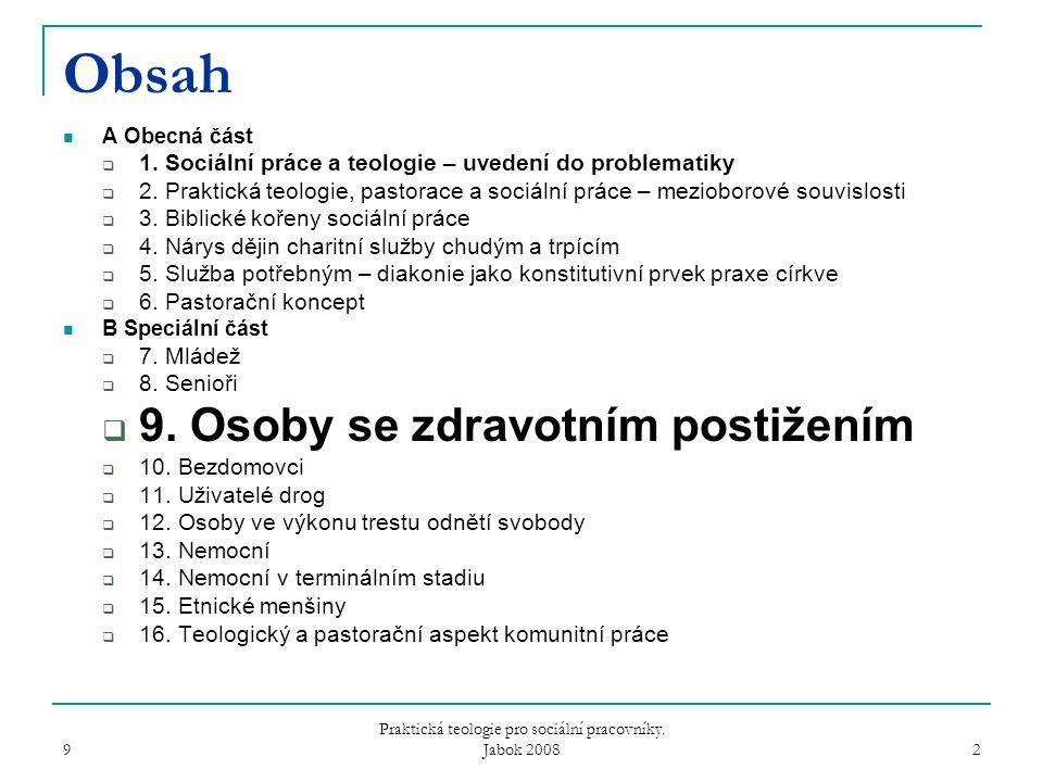 9 Praktická teologie pro sociální pracovníky. Jabok 2008 2 Obsah A Obecná část  1.