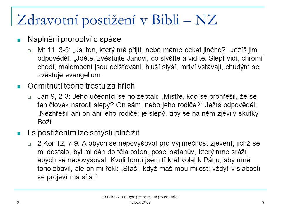 """Zdravotní postižení v Bibli – NZ Naplnění proroctví o spáse  Mt 11, 3-5: """"Jsi ten, který má přijít, nebo máme čekat jiného Ježíš jim odpověděl: """"Jděte, zvěstujte Janovi, co slyšíte a vidíte: Slepí vidí, chromí chodí, malomocní jsou očišťováni, hluší slyší, mrtví vstávají, chudým se zvěstuje evangelium."""