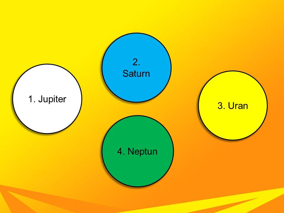 4. Neptun 2. Saturn 3. Uran 1. Jupiter