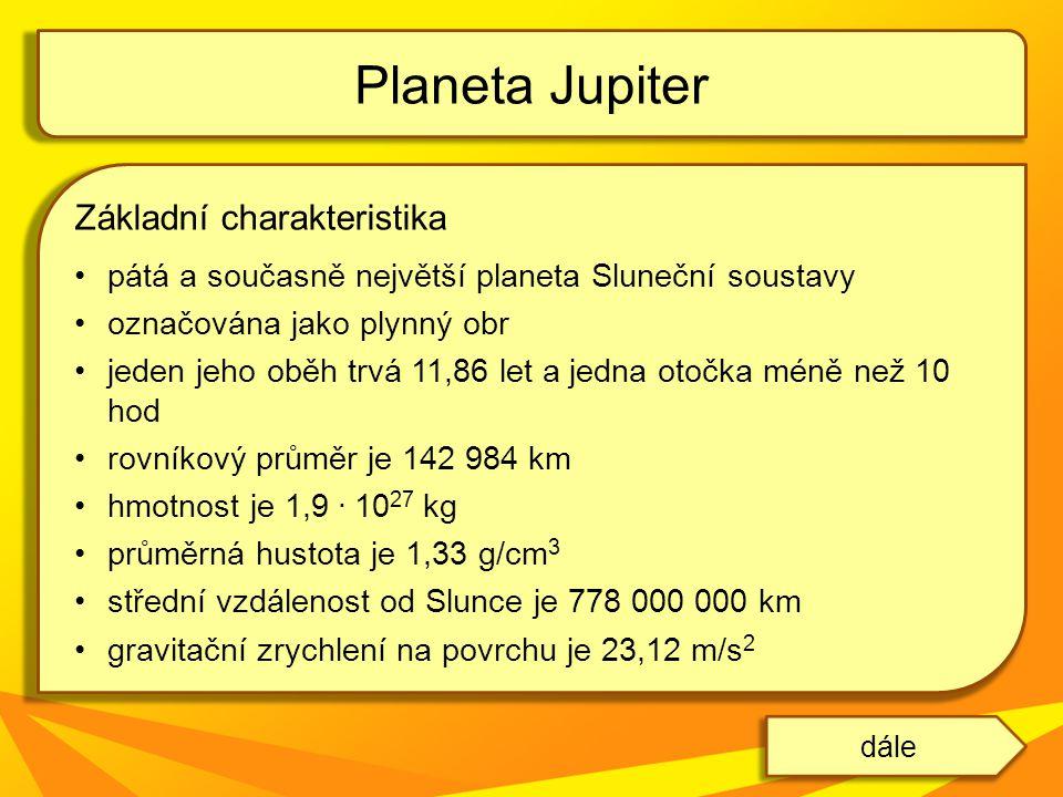 Základní charakteristika pátá a současně největší planeta Sluneční soustavy označována jako plynný obr jeden jeho oběh trvá 11,86 let a jedna otočka méně než 10 hod rovníkový průměr je 142 984 km hmotnost je 1,9.