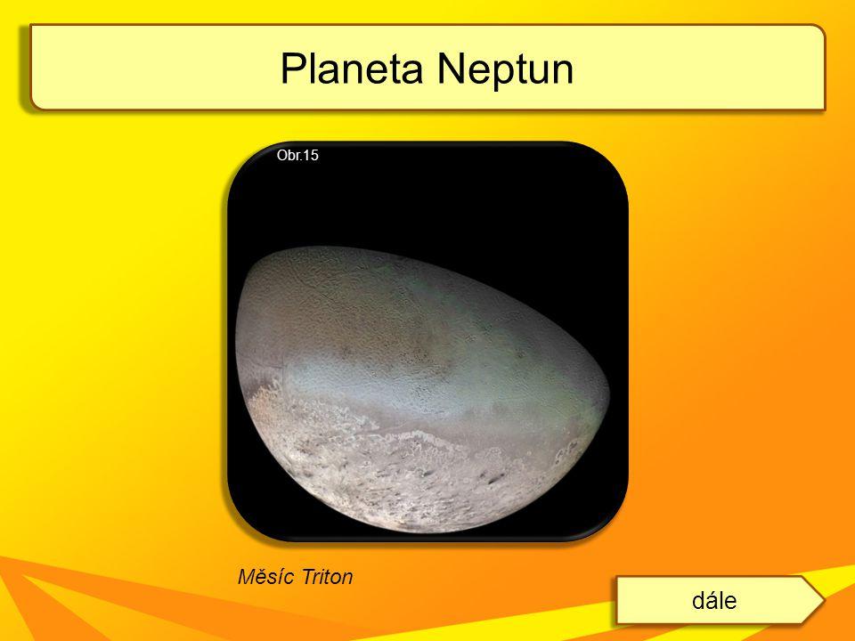 Planeta Neptun dále Měsíc Triton Obr.15