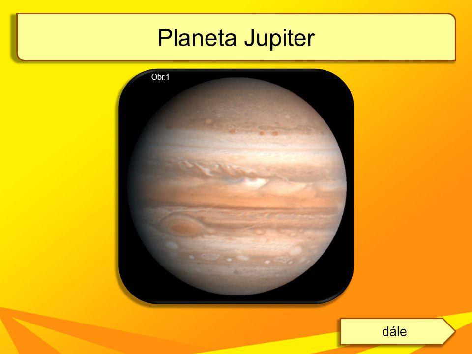 Planeta Jupiter dále Obr.1