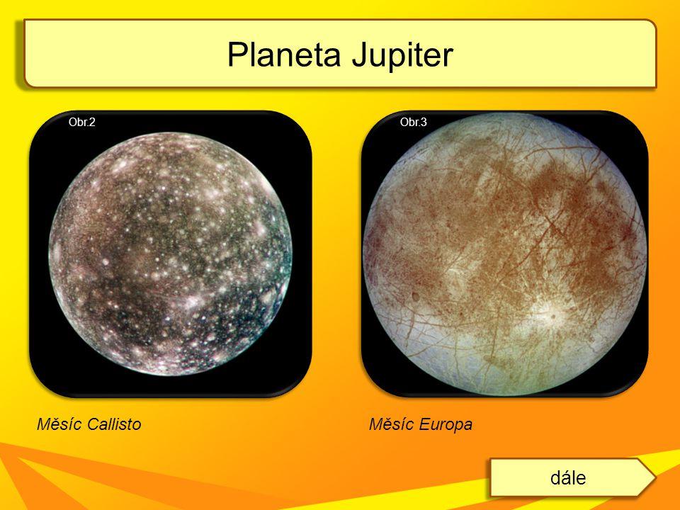Planeta Jupiter dále Měsíc CallistoMěsíc Europa Obr.3Obr.2