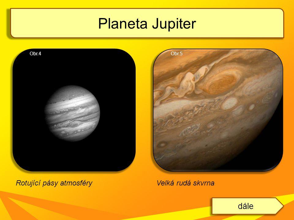 Planeta Jupiter dále Velká rudá skvrnaRotující pásy atmosféry Obr.4Obr.5