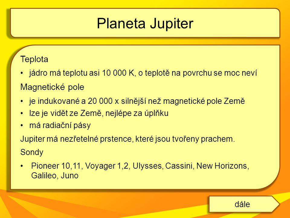 Teplota jádro má teplotu asi 10 000 K, o teplotě na povrchu se moc neví Magnetické pole je indukované a 20 000 x silnější než magnetické pole Země lze je vidět ze Země, nejlépe za úplňku má radiační pásy Jupiter má nezřetelné prstence, které jsou tvořeny prachem.