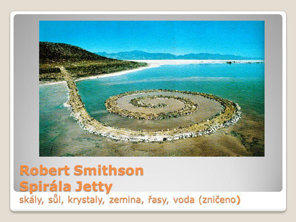 Robert Smithson Spirála Jetty skály, sůl, krystaly, zemina, řasy, voda (zničeno)