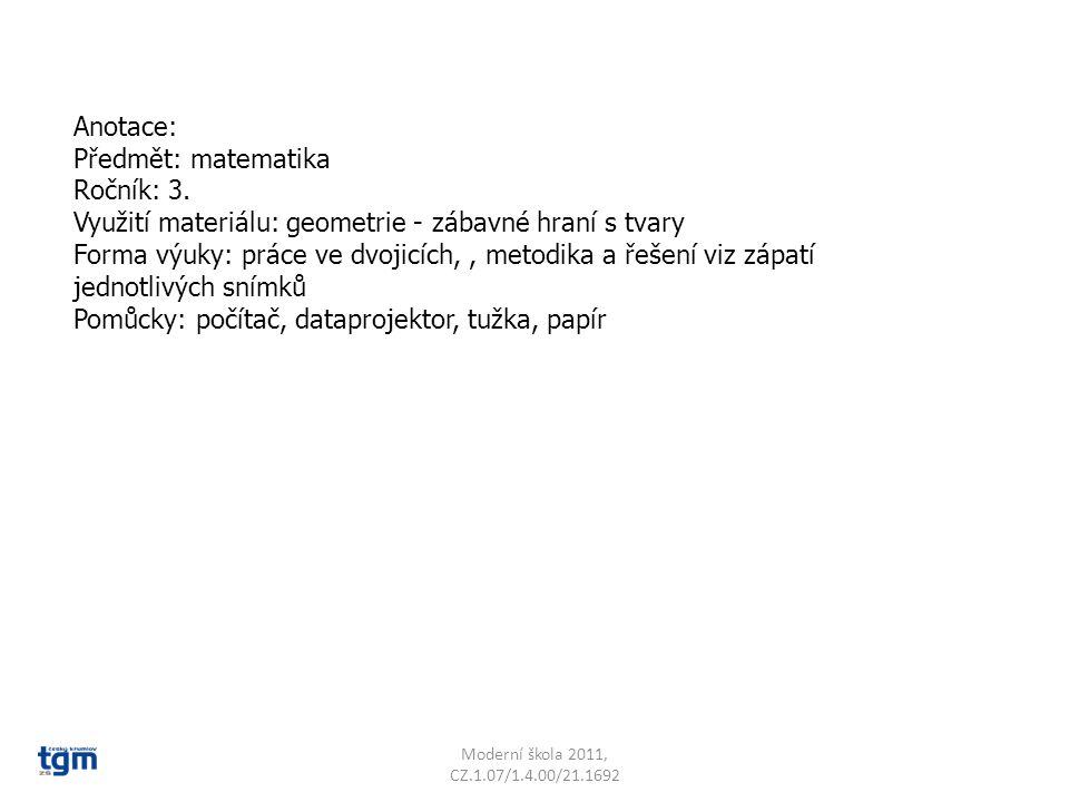 Anotace: Předmět: matematika Ročník: 3. Využití materiálu: geometrie - zábavné hraní s tvary Forma výuky: práce ve dvojicích,, metodika a řešení viz z