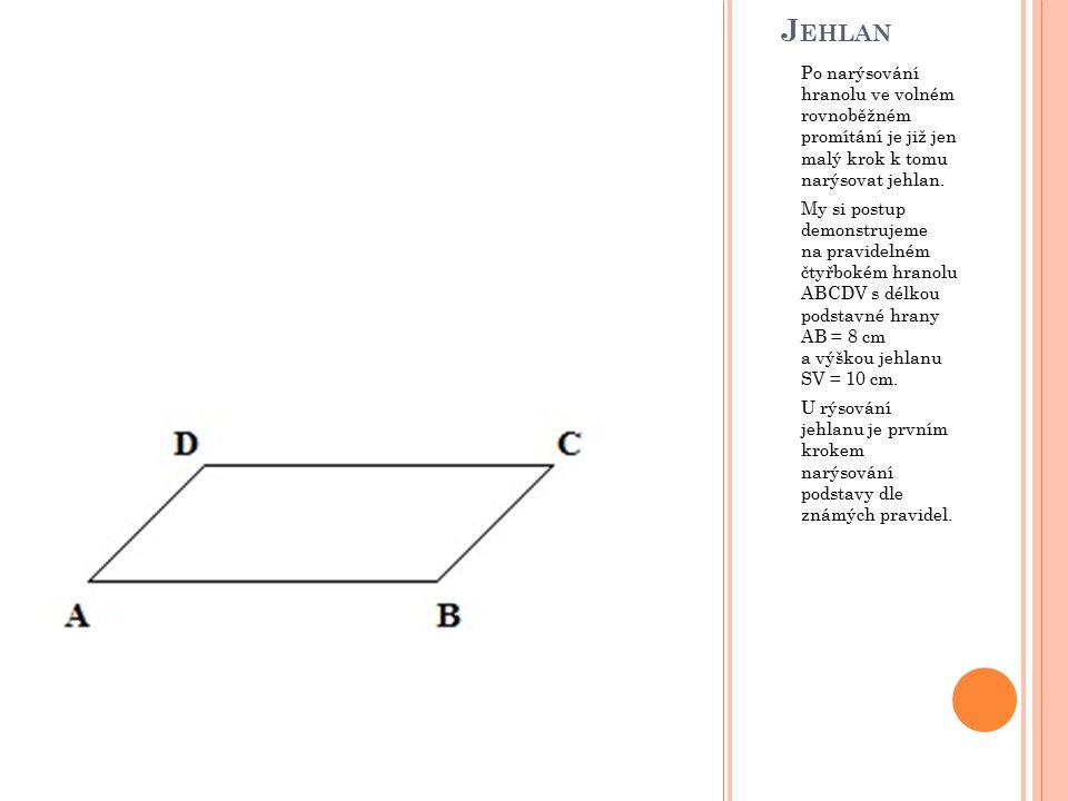 Poté je třeba najít patu výšky S, kterou u jehlanů s pravidelnou podstavou hledáme ve středu kružnice opsané (při sudém počtu stran v pravidelné podstavě postačí najít průsečík úhlopříček).