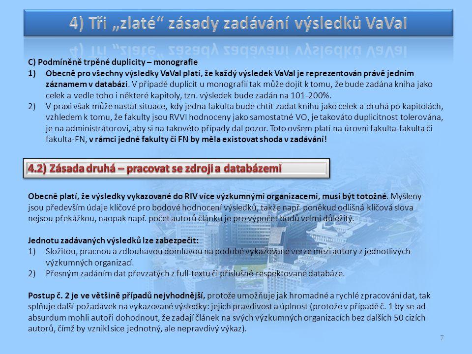 7 C) Podmíněně trpěné duplicity – monografie 1)Obecně pro všechny výsledky VaVaI platí, že každý výsledek VaVaI je reprezentován právě jedním záznamem
