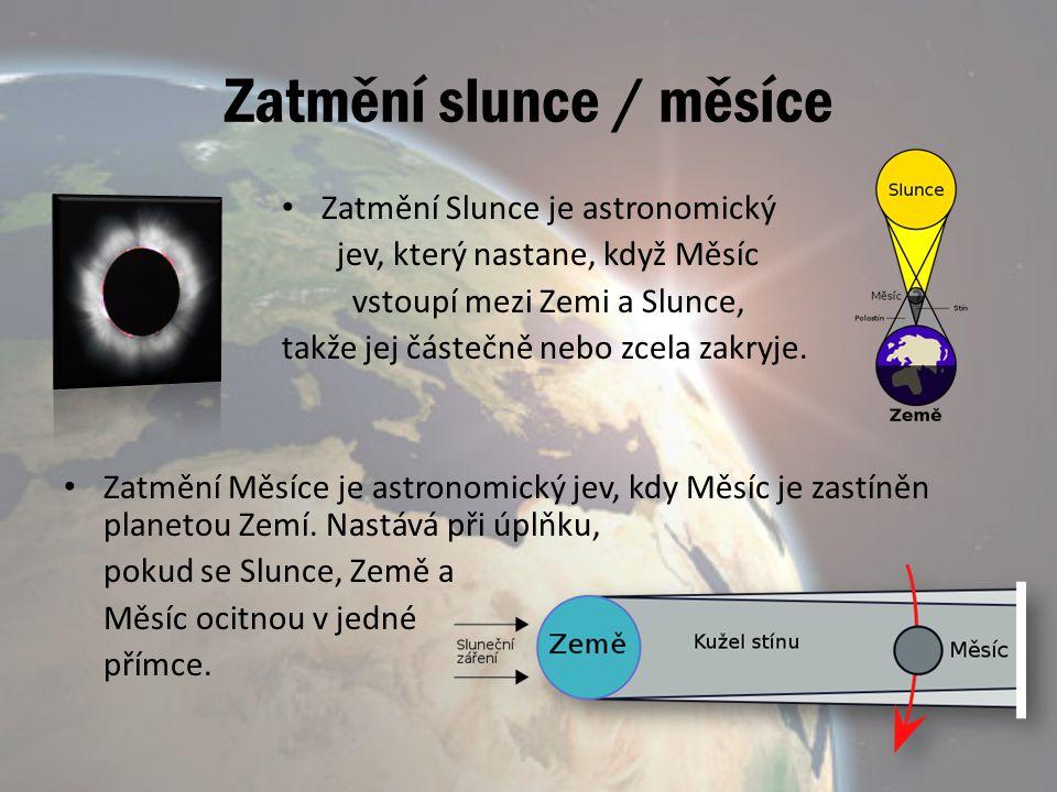 Zatmění slunce / měsíce Zatmění Slunce je astronomický jev, který nastane, když Měsíc vstoupí mezi Zemi a Slunce, takže jej částečně nebo zcela zakryj