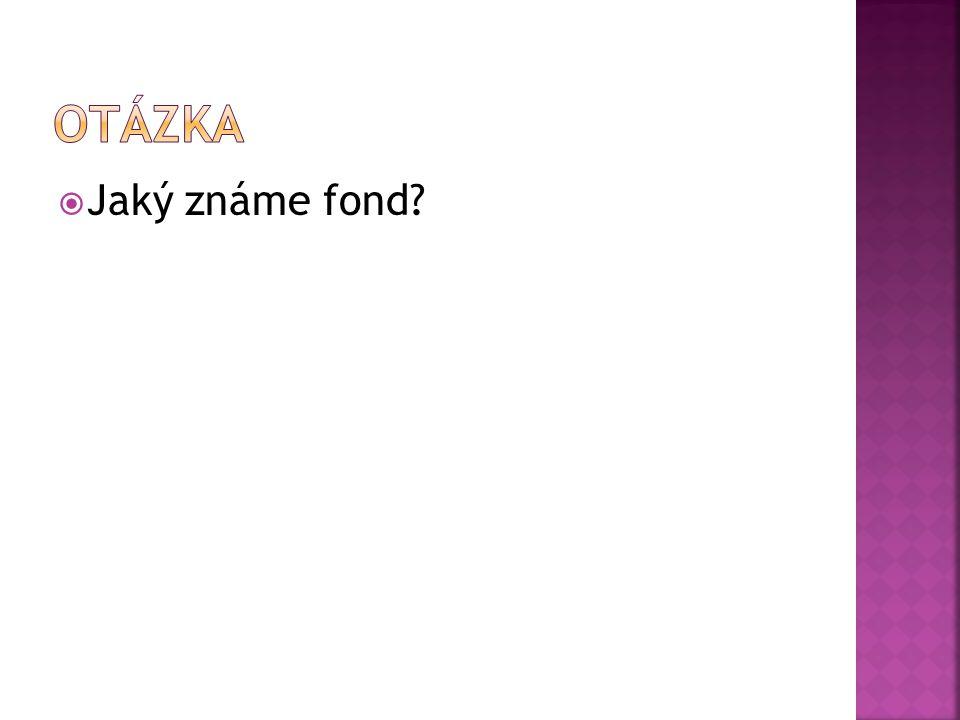 Jaký známe fond?