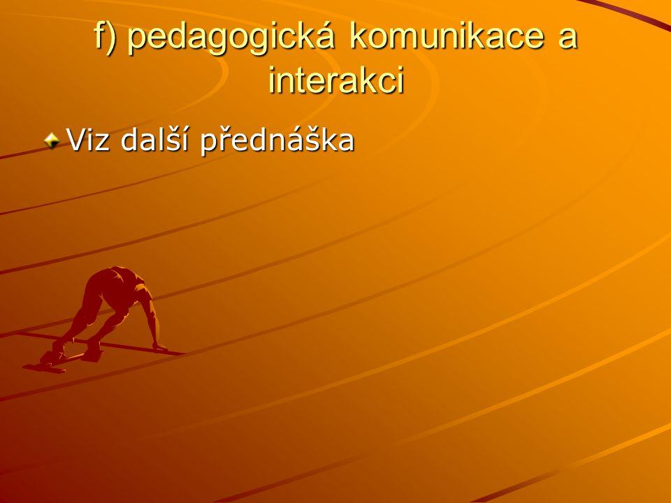 f) pedagogická komunikace a interakci Viz další přednáška