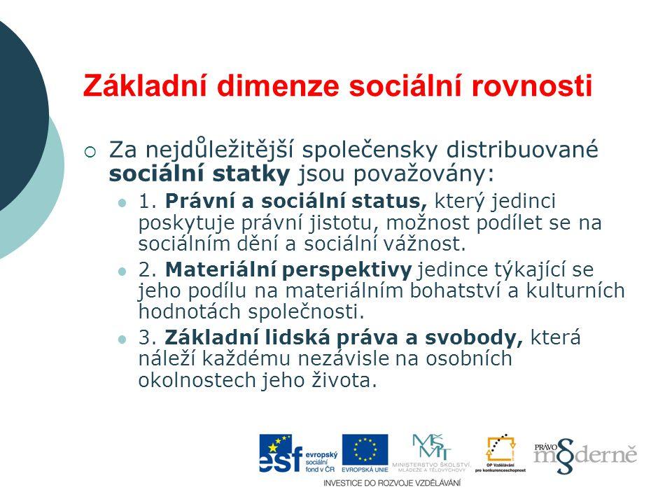 Základní dimenze sociální rovnosti  Za nejdůležitější společensky distribuované sociální statky jsou považovány: 1. Právní a sociální status, který j